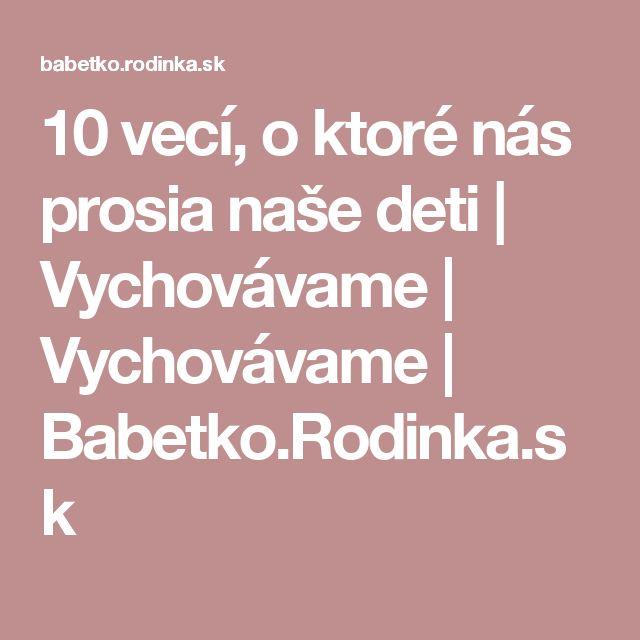 10 vecí, o ktoré nás prosia naše deti | Vychovávame | Vychovávame | Babetko.Rodinka.sk