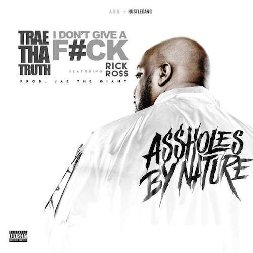Trae Tha Truth Ft Rick Ross – I Dont Give A Fuck