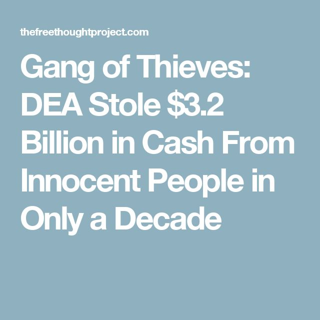 Gang of Thieves: DEA Stole $3.2 Billion in Cash From Innocent People in Only a Decade