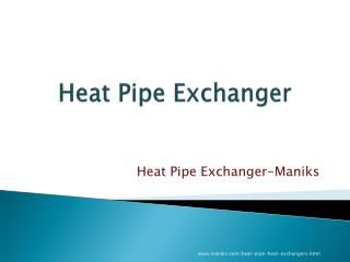 Heat pipes are Heat transfer devices. They are Hollow cylindrical pipes filled with a small amount of fluid that evaporates to produce heat. This heat is then rejected from another end for its application on industrial processes. For example, a heat pipe is used in Air Conditioning and Refrigeration application.