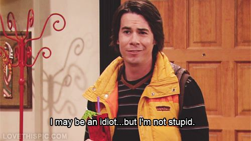 I may be an idiot but im not stupid funny Nickelodeon TV show iCarly