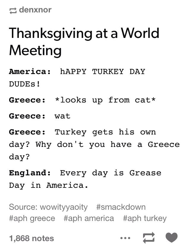 """Wait.how come Turkey gets his own day ?why don't you have a Greece day ?""-Greece"
