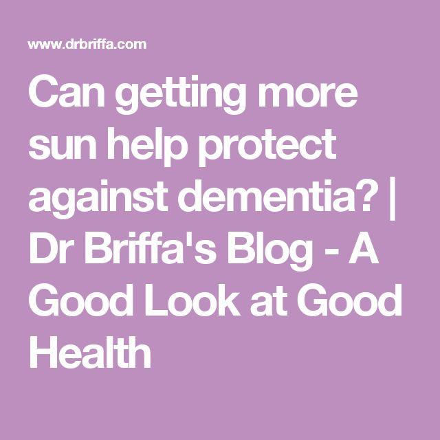 Can getting more sun help protect against dementia? | Dr Briffa's Blog - A Good Look at Good Health