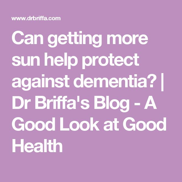 Can getting more sun help protect against dementia? | Dr Briffa's Blog - A Good Look at Good Health