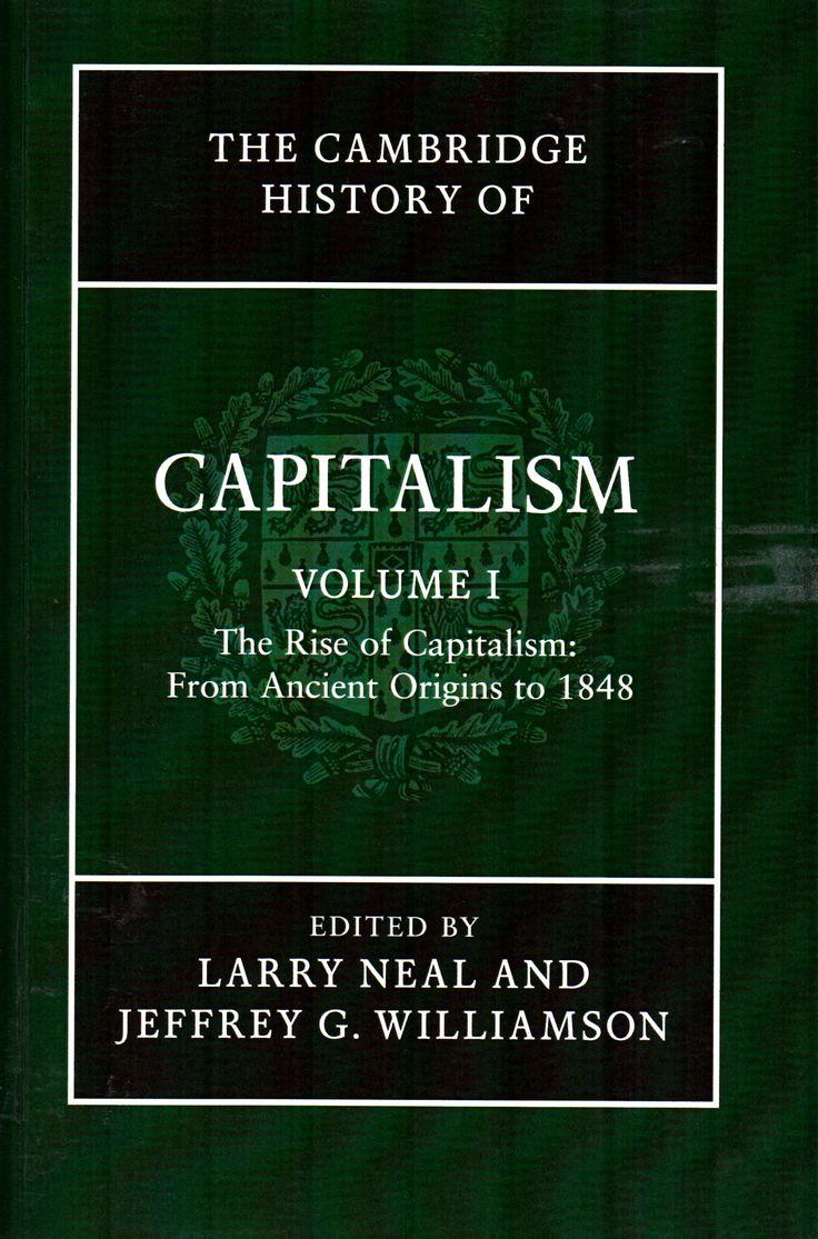 The Cambridge history of capitalism. Volumen I(Cambridge University Press, 2014 (3era reimpresión 2015) / HB 501 C8 /   Cita bibliográfica: http://www.worldcat.org/title/cambridge-history-of-capitalism-ed-by-larry-neal-and-jeffrey-g-williamson-1/oclc/864568286?page=citation