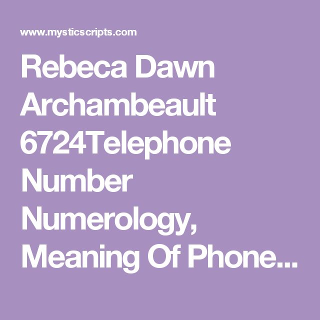 Rebeca Dawn Archambeault  6724Telephone Number Numerology, Meaning Of Phone Number, Telephone Number Numerology Reading