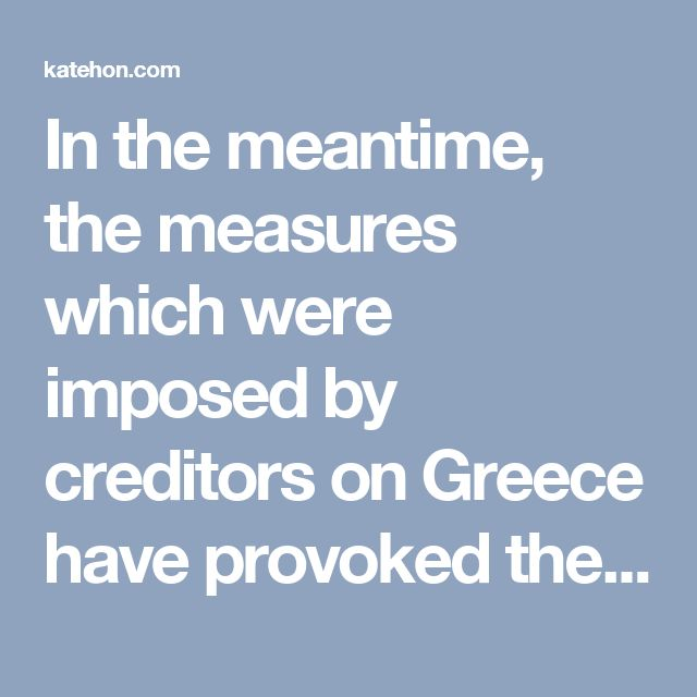 In the meantime, the measures which were imposed by creditors on Greece have provoked the biggest economic and social catastrophe in Western capitalistic Europe since the end of the Second World War in 1945.  The economic depression in Greece is even deeper than it was during the Great Depression of 1929 in the USA. It is one of the biggest crises in the history of capitalism over the past few centuries.  I believe that this was done on purpose. If it was a mistake, it would have been…