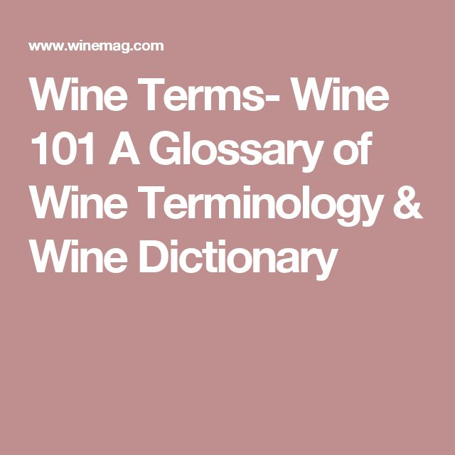 Wine Terms- Wine 101 A Glossary of Wine Terminology & Wine Dictionary