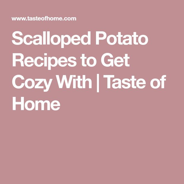 Scalloped Potato Recipes to Get Cozy With | Taste of Home