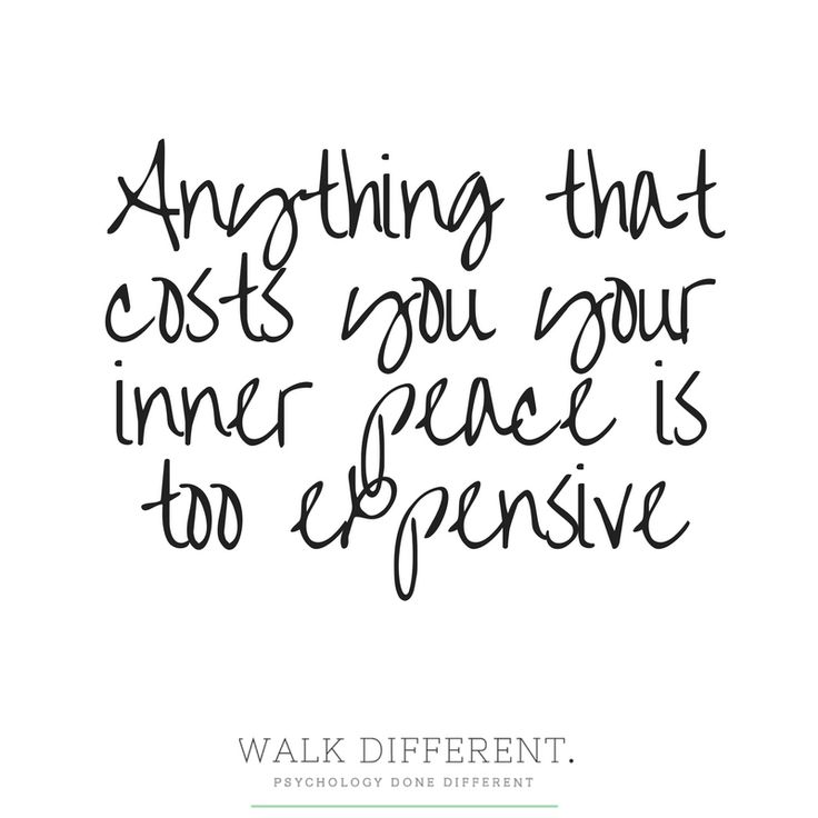 Anything that costs you your inner peace is to expensive