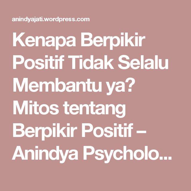 Kenapa Berpikir Positif Tidak Selalu Membantu ya? Mitos tentang Berpikir Positif – Anindya Psychological Practice