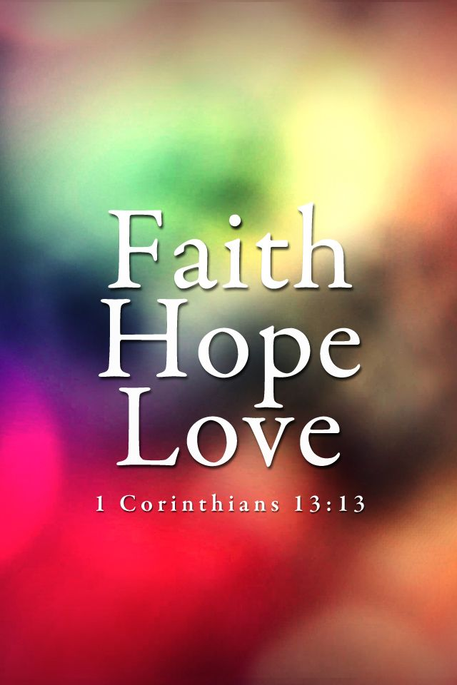 Faith Hope Love Iphone Wallpaper : bible verses & other quotes: a collection of ideas to try ...