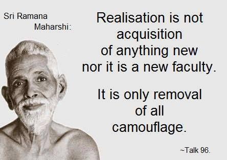 """""""La realización no es una adquisición de algo nuevo, ni una nueva facultad. es solamente remover todo el camuflaje."""" – Ramana Maharshi"""