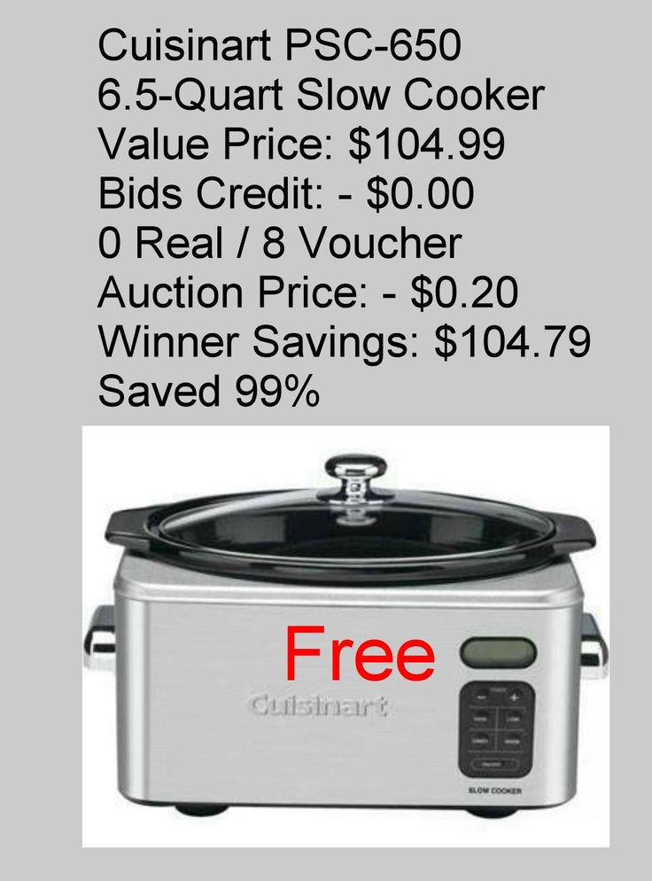 Cuisinart PSC-650 6.5-Quart Slow Cooker Value Price: $104.99 Bids Credit: - $0.00 0 Real / 8 Voucher Auction Price: - $0.20 Winner Savings: $104.79 Saved 99%