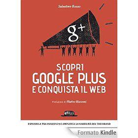 Scopri google plus e conquista il web (Web book)