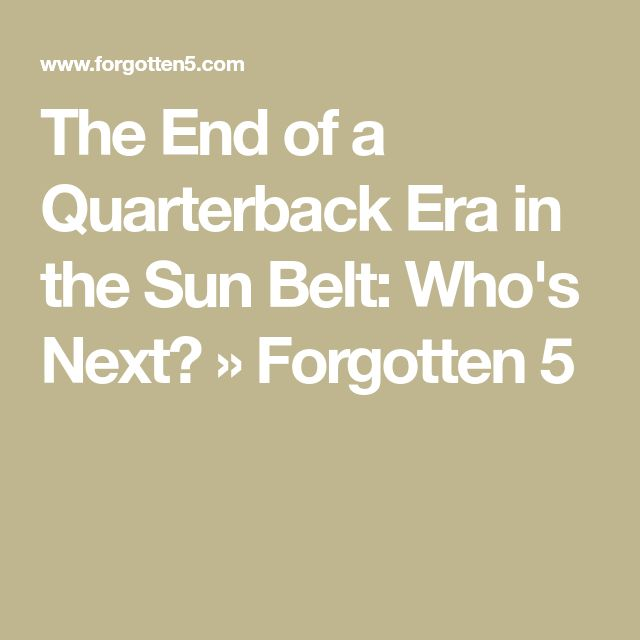 The End of a Quarterback Era in the Sun Belt: Who's Next? » Forgotten 5