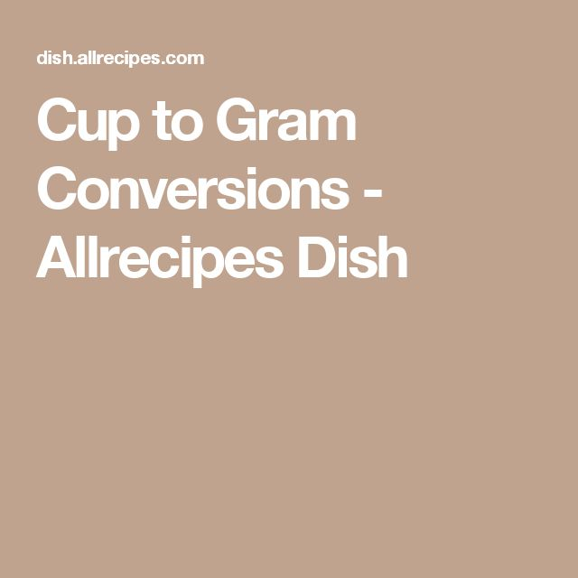 Cup to Gram Conversions - Allrecipes Dish