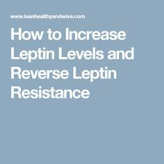 How to Increase Leptin Levels and Reverse Leptin Resistance More