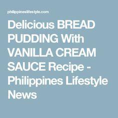 Delicious BREAD PUDDING With VANILLA CREAM SAUCE Recipe - Philippines Lifestyle News