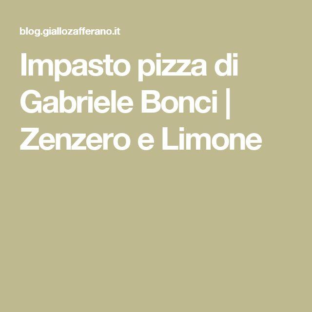 Impasto pizza di Gabriele Bonci | Zenzero e Limone