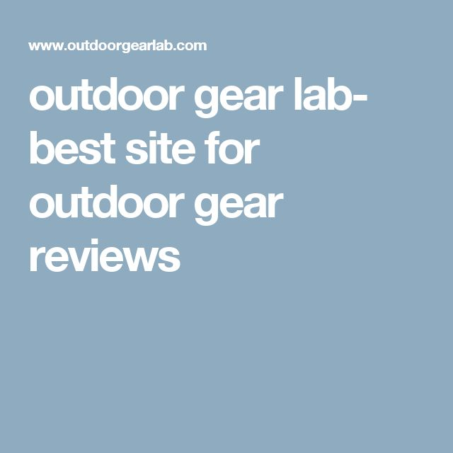 outdoor gear lab- best site for outdoor gear reviews