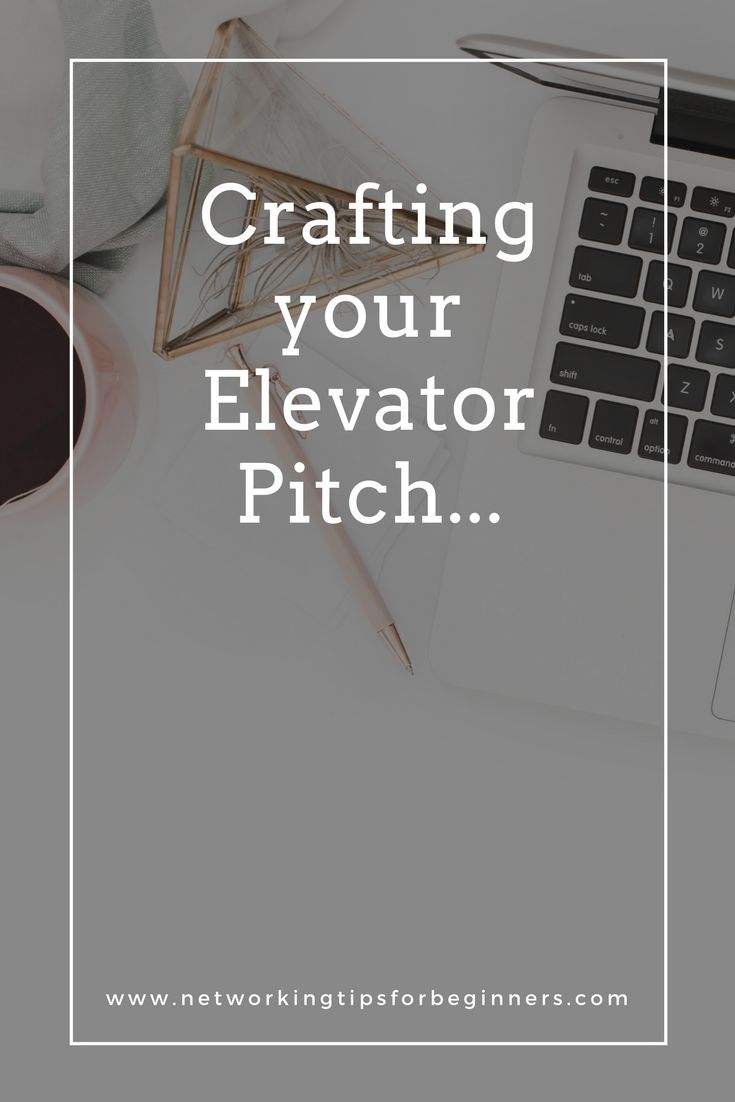 You need a good elevator pitch up your sleeve - learn how to craft your elevator pitch.