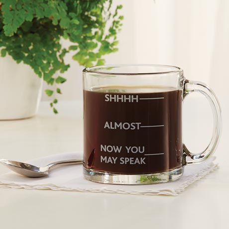 Fair warning to those around you, at home or the office: no talking until your first cup of coffee is almost gone. Clear glass mug holds 12 oz. Dishwasher and microwave safe.