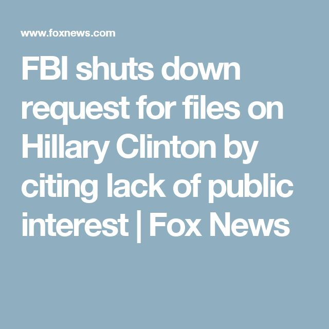 FBI shuts down request for files on Hillary Clinton by citing lack of public interest | Fox News