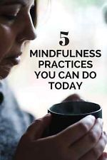 Five Mindfulness Practices You Can Start Today