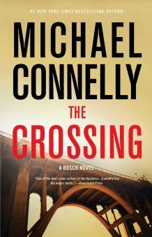 The Crossing (2015) by Michael Connelly. Detective Harry Bosch has retired from the LAPD, but his half-brother, defense attorney Mickey Haller, needs his help. Though it goes against all his instincts, Bosch takes the case.