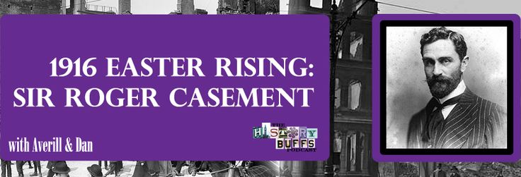 Averill and Dan take a look at Sir Roger Casement's role in the 1916 Easter Rising in Ireland, and the legacy of the man - as humanitarian, nationalist, and homosexual.