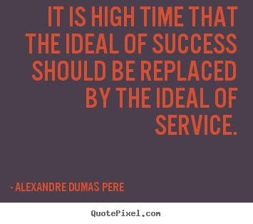 Alexandre Dumas Pere picture quotes - It is high time that the ideal of success should be replaced.. - Success quote