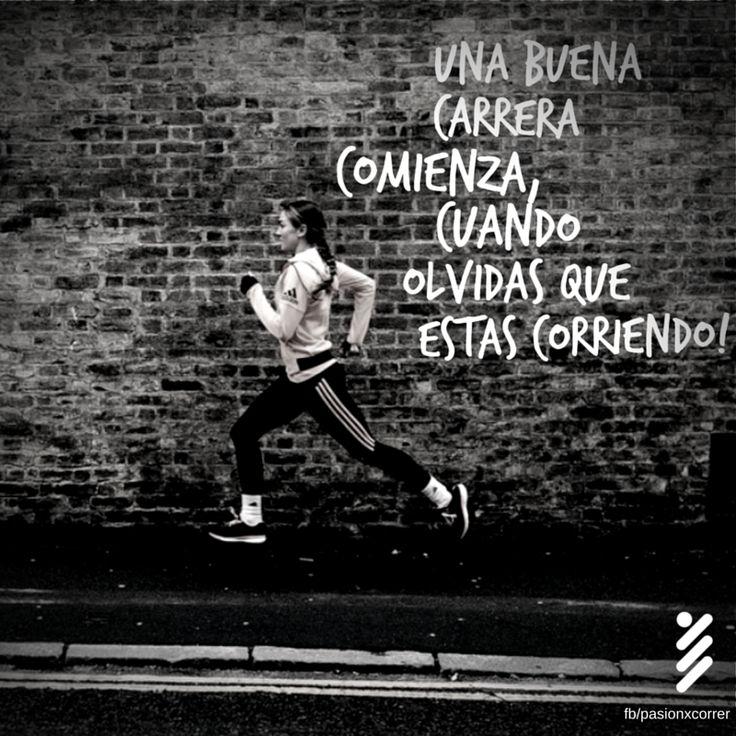 Una buena carrera comienza, cuando olvidas que estas corriendo #Running #Motivación  #Inspiración