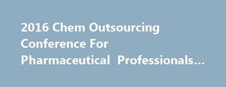 2016 Chem Outsourcing Conference For Pharmaceutical Professionals #axcan #pharma http://pharma.remmont.com/2016-chem-outsourcing-conference-for-pharmaceutical-professionals-axcan-pharma/  #outsourcing pharma # The Business of Pharmaceutical Chemistry A-Z Small Molecule Biotech Chemist Sourcing Focus The Conference is Especially Geared to Your Unique Sourcing Needs High Value Networking Attended by the Highest Ratio of Pharmaceutical Attendees of Any Chemistry Show High Value Conference…