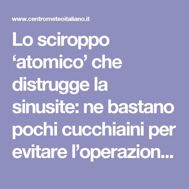 Lo sciroppo 'atomico' che distrugge la sinusite: ne bastano pochi cucchiaini per evitare l'operazione - Centro Meteo Italiano