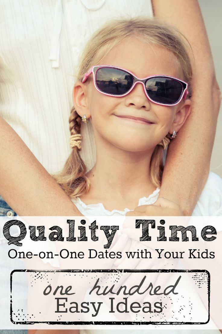 Quality Time With 100 Kids Easy Kid Date Ideas Looking For Great Ways To
