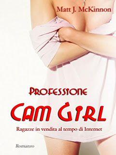 """ROMANCE NON-STOP: RECENSIONI """"PROFESSIONE CAM GIRL"""" di Matt J. McKin..."""