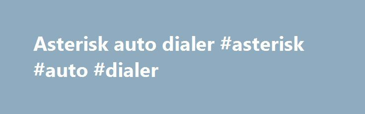 "Asterisk auto dialer #asterisk #auto #dialer http://st-loius.nef2.com/asterisk-auto-dialer-asterisk-auto-dialer/  # Autodialer What Is An Autodialer? The following definition for Autodialer appears on Wikipedia. '""An autodialer is an electronic device that can automatically dial telephone numbers to communicate between any two points in the telephone, mobile phone and pager networks. Once the call has been established (through the telephone exchange) the autodialer will announce verbal…"