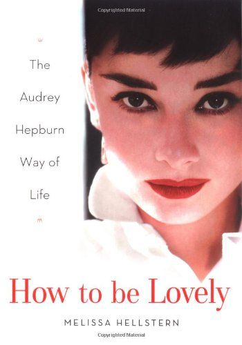 Bestseller books online How to be Lovely: The Audrey Hepburn Way of Life Melissa Hellstern  http://www.ebooknetworking.net/books_detail-0525948236.html:
