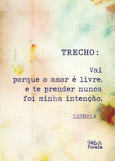TRECHO: Vai, porque o amor é livre, e te prender nunca foi minha intenção. - Lisbela