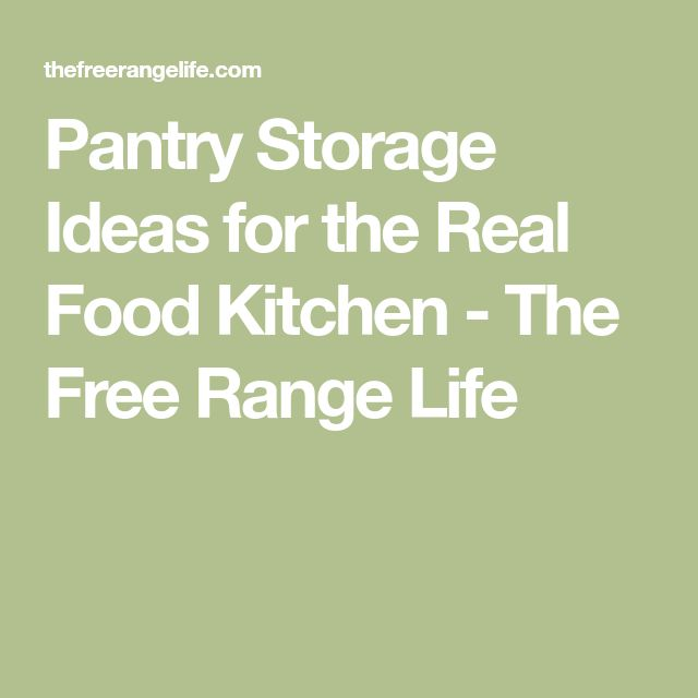 Pantry Storage Ideas for the Real Food Kitchen - The Free Range Life