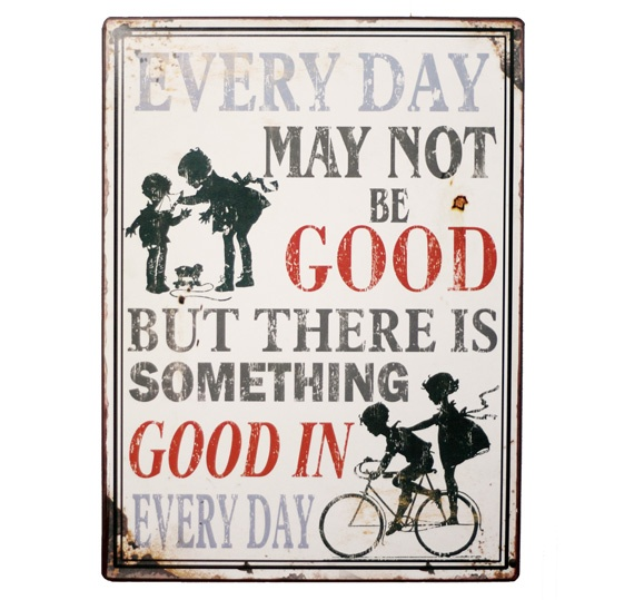 Plåtskylt - There is something good in every day #sign #vintage