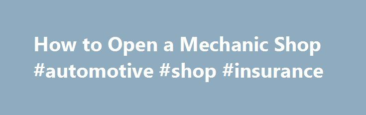How to Open a Mechanic Shop #automotive #shop #insurance http://houston.remmont.com/how-to-open-a-mechanic-shop-automotive-shop-insurance/  # Get 4 Tips on How You Can Start a Mechanic Shop A lot of mechanics waste their talents by working under those who are less skilled than them. If you are self-motivated mechanic with basic business knowledge and access to capital, then learning how to open an auto repair shop might be right for you. Let's take a look at how much it costs to open an auto…
