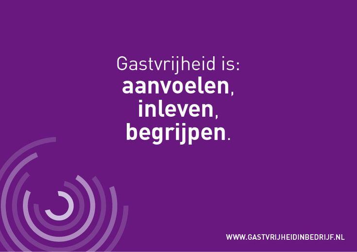 Gastvrijheid is: aanvoelen, inleven, begrijpen.