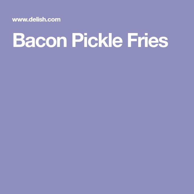 Bacon Pickle Fries