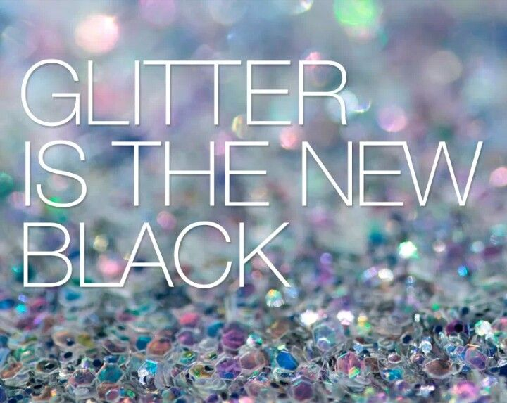 Glitter is the new black!
