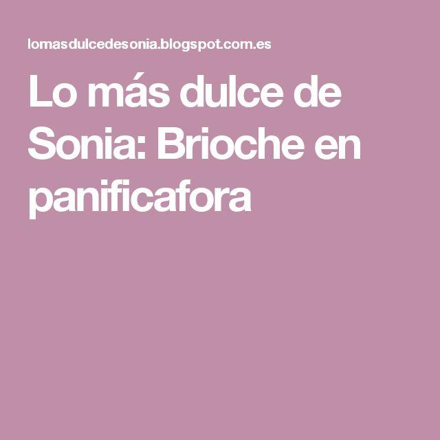 Lo más dulce de Sonia: Brioche en panificafora