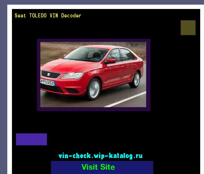 Seat TOLEDO VIN Decoder - Lookup Seat TOLEDO VIN number. 191137 - Seat. Search Seat TOLEDO history, price and car loans.