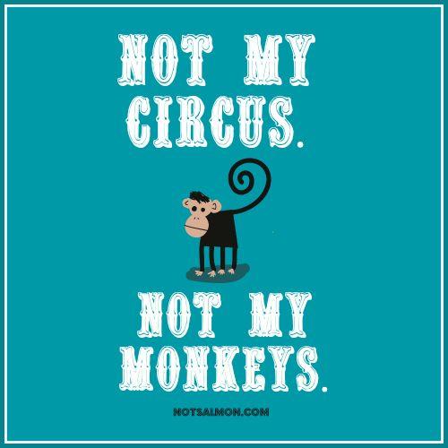 "Not my circus. Not my monkeys. <-- This is a Polish idiom (""nie moj cyrk, nie moje malpy"") for ""not my problem"" I heard it & love it! #notsalmon"