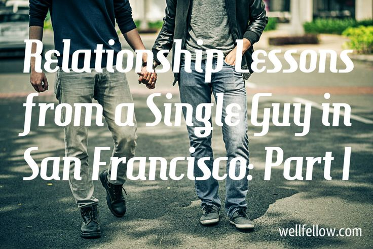 Relationship Lessons from a Single Guy in San Francisco: Part I